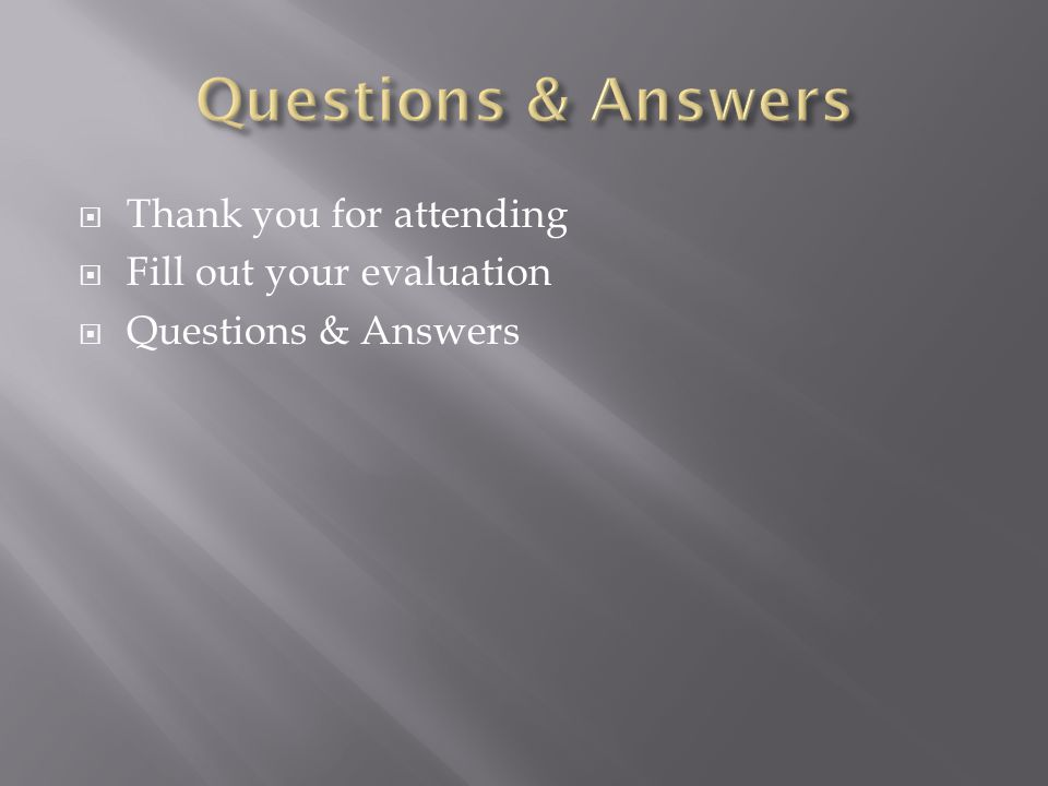 Thank you for attending Fill out your evaluation Questions & Answers