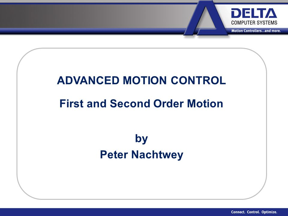 ADVANCED MOTION CONTROL First and Second Order Motion by Peter Nachtwey