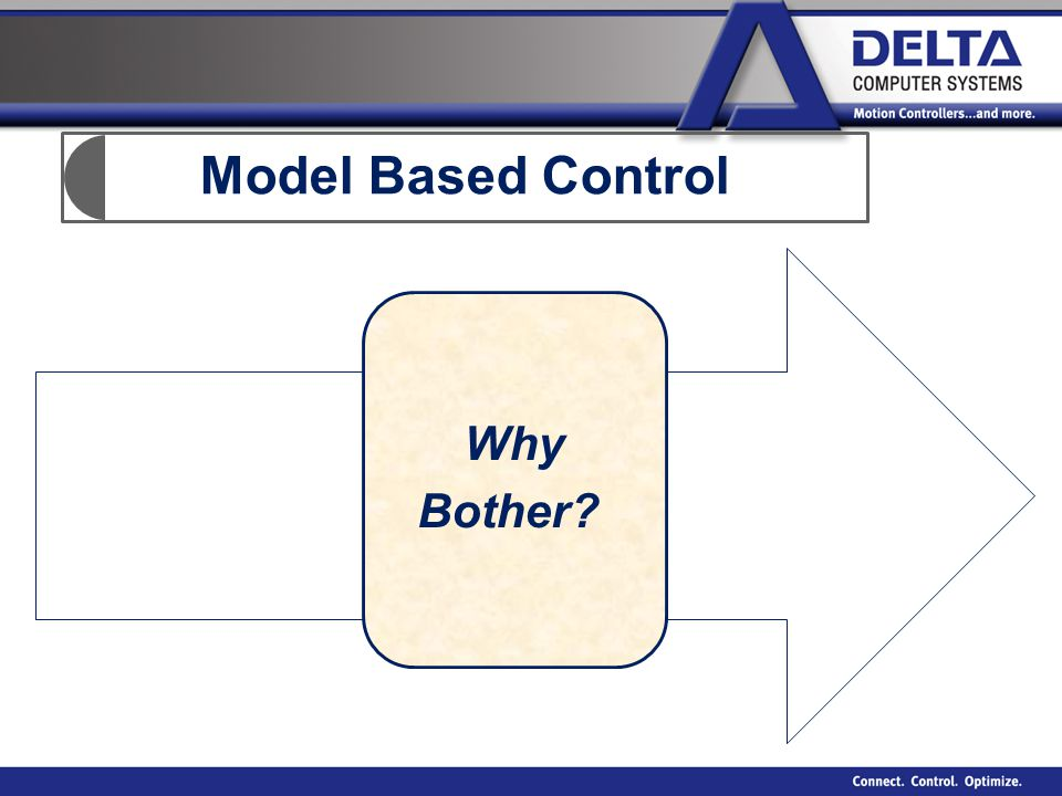 Model Based Control Why Bother