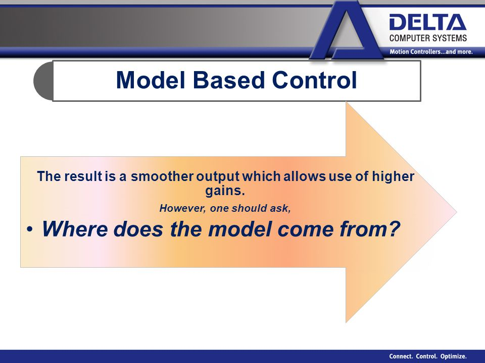 Model Based Control The result is a smoother output which allows use of higher gains.
