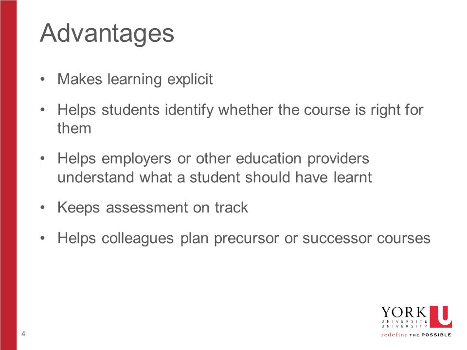 4 Advantages Makes learning explicit Helps students identify whether the course is right for them Helps employers or other education providers understand what a student should have learnt Keeps assessment on track Helps colleagues plan precursor or successor courses