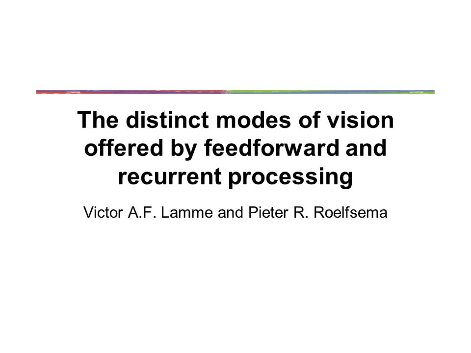 The distinct modes of vision offered by feedforward and recurrent processing Victor A.F.