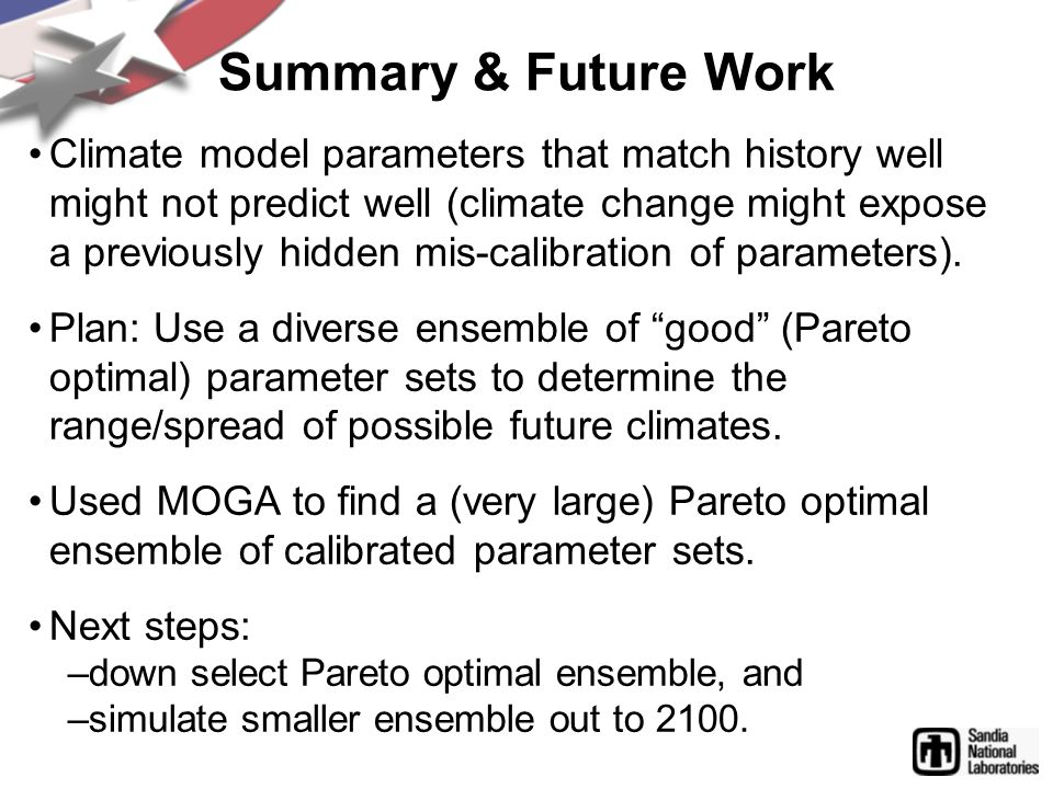 Summary & Future Work Climate model parameters that match history well might not predict well (climate change might expose a previously hidden mis-calibration of parameters).