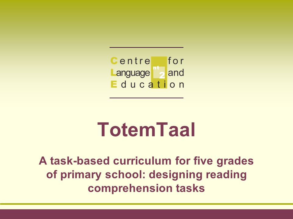 TotemTaal A task-based curriculum for five grades of primary school: designing reading comprehension tasks