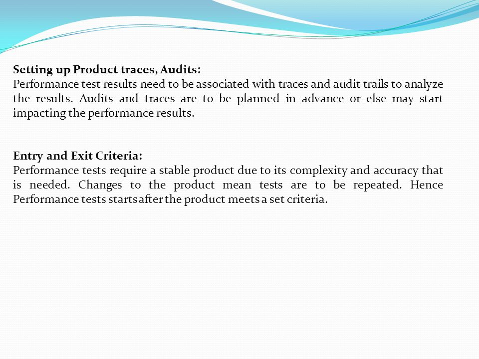 Setting up Product traces, Audits: Performance test results need to be associated with traces and audit trails to analyze the results.