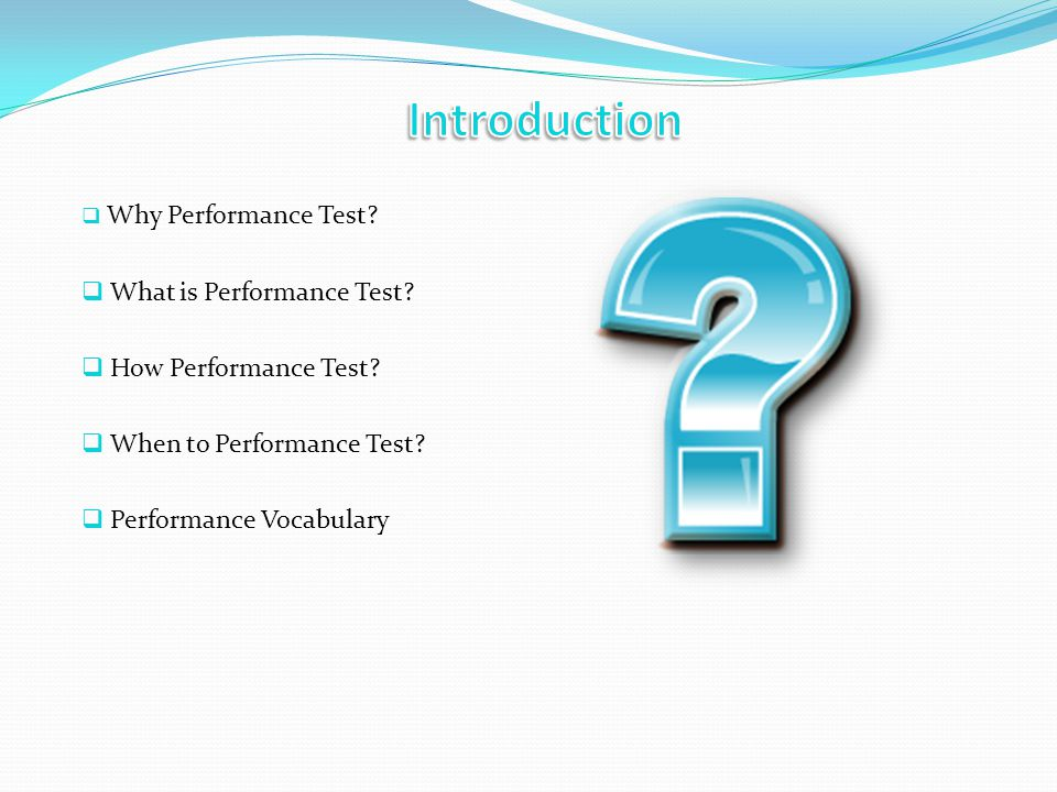 Why Performance Test. What is Performance Test. How Performance Test.