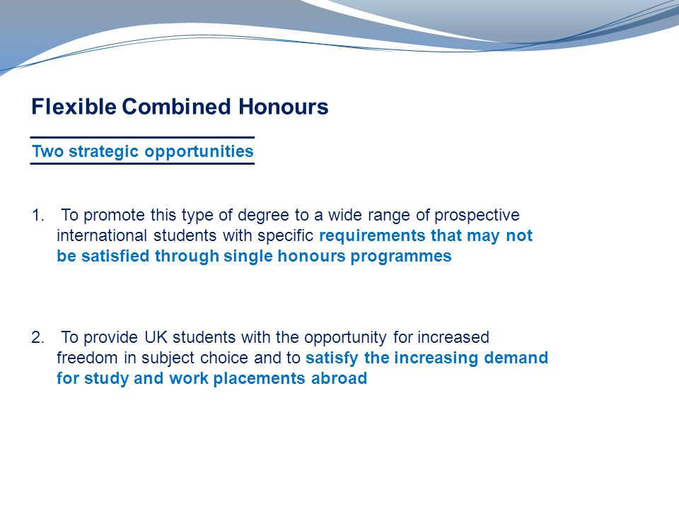 Flexible Combined Honours Two strategic opportunities 1.