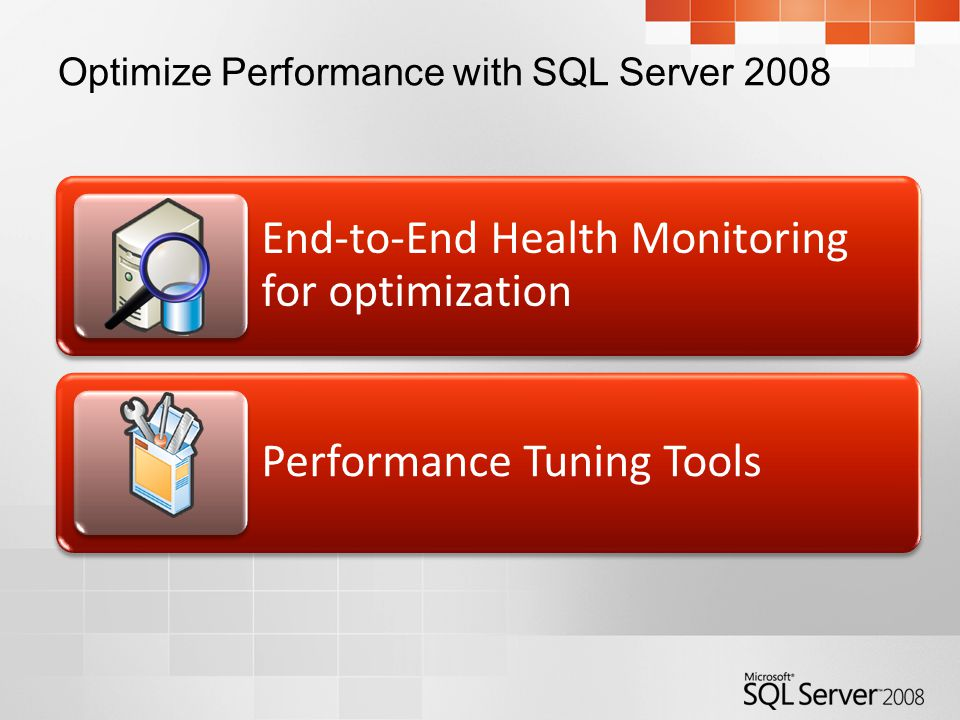Optimize Performance with SQL Server 2008 End-to-End Health Monitoring for optimization Performance Tuning Tools