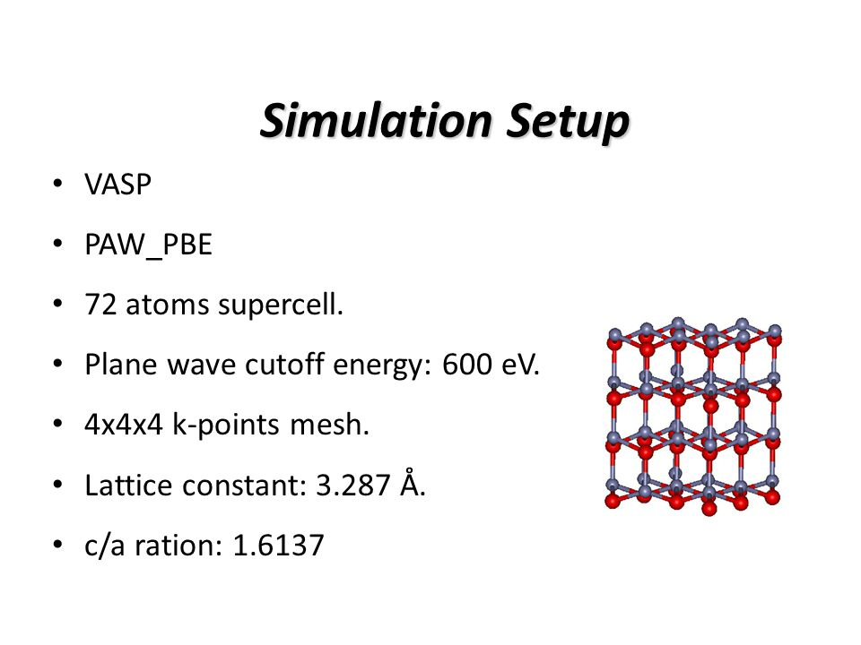 Simulation Setup VASP PAW_PBE 72 atoms supercell. Plane wave cutoff energy: 600 eV.