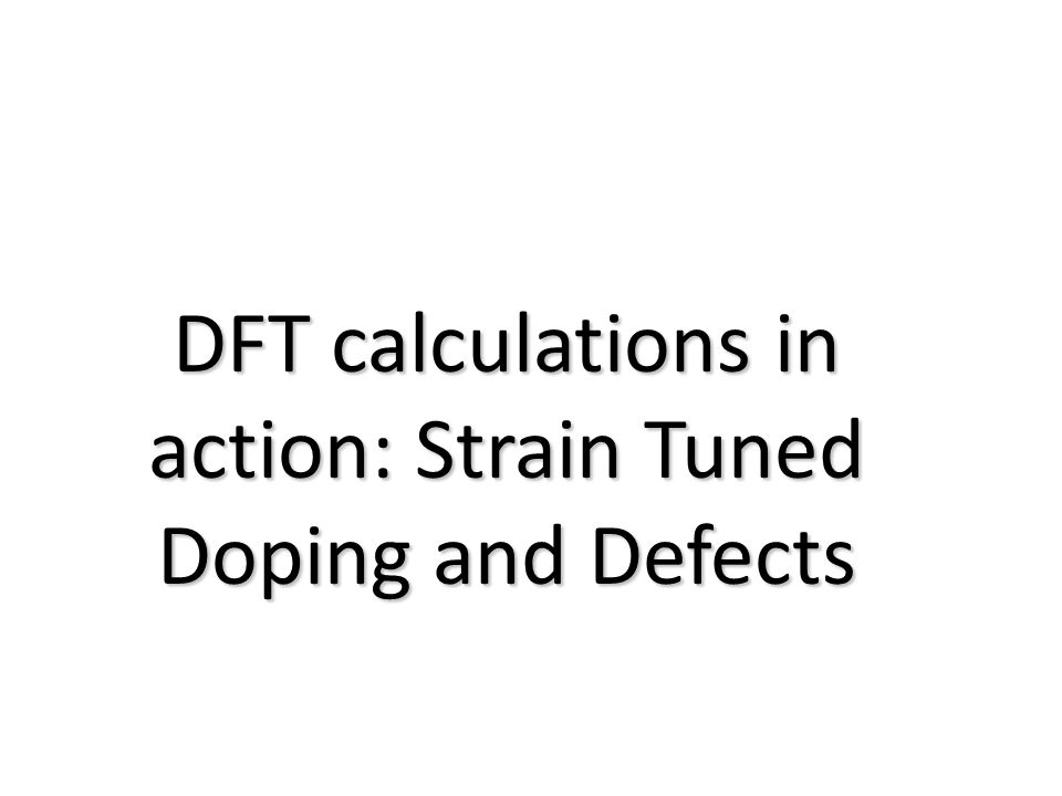 DFT calculations in action: Strain Tuned Doping and Defects