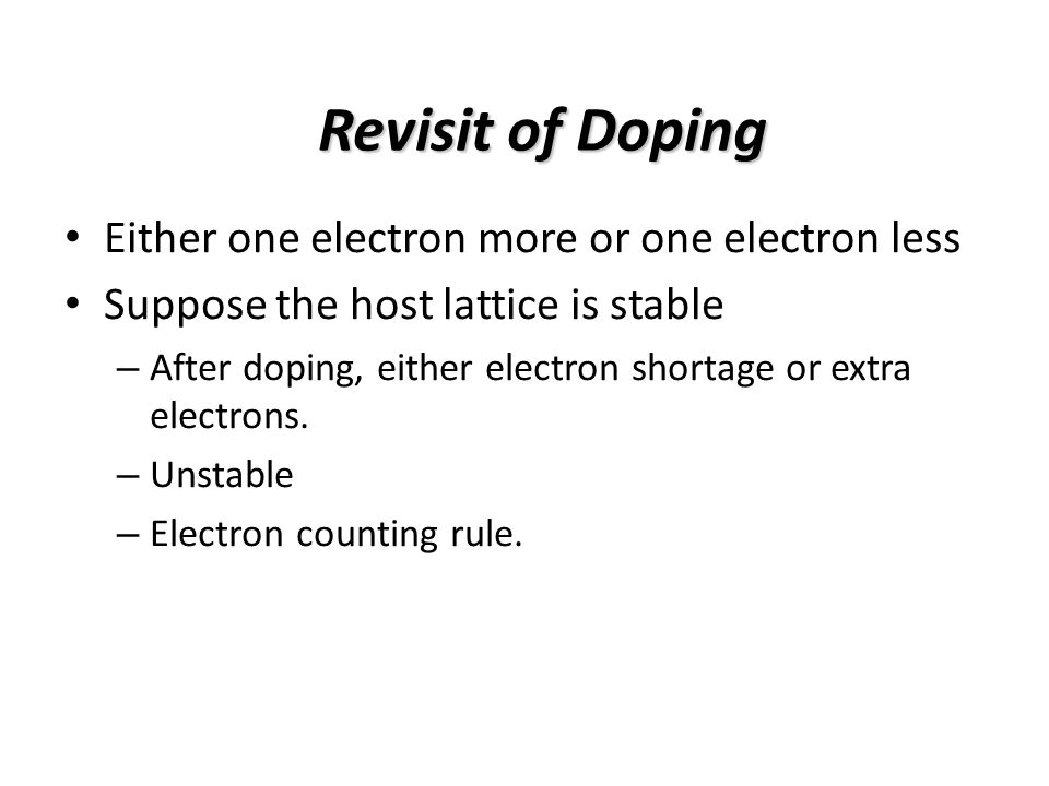 Revisit of Doping Either one electron more or one electron less Suppose the host lattice is stable – After doping, either electron shortage or extra electrons.