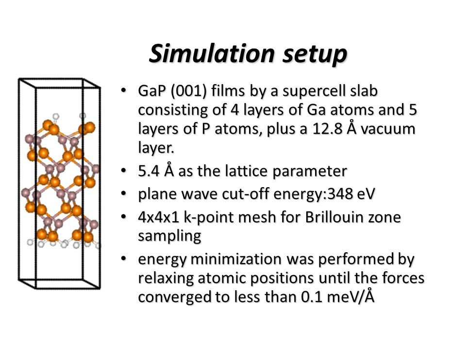 Simulation setup GaP (001) films by a supercell slab consisting of 4 layers of Ga atoms and 5 layers of P atoms, plus a 12.8 Å vacuum layer.
