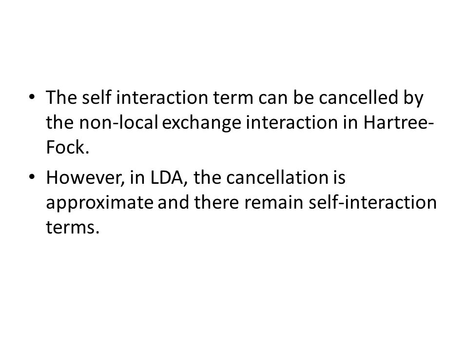 The self interaction term can be cancelled by the non-local exchange interaction in Hartree- Fock.