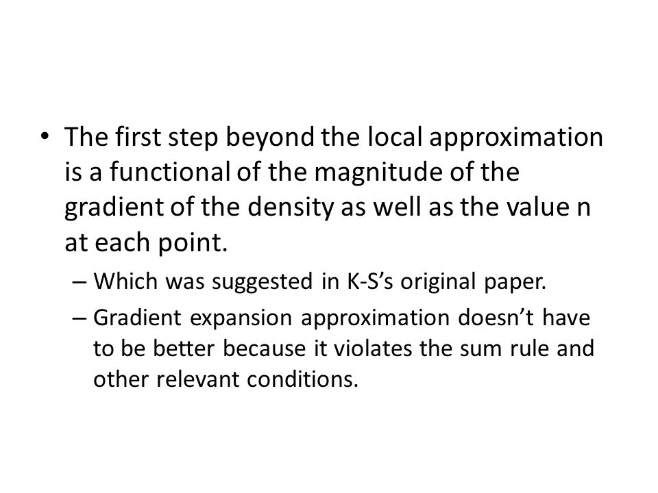 The first step beyond the local approximation is a functional of the magnitude of the gradient of the density as well as the value n at each point.