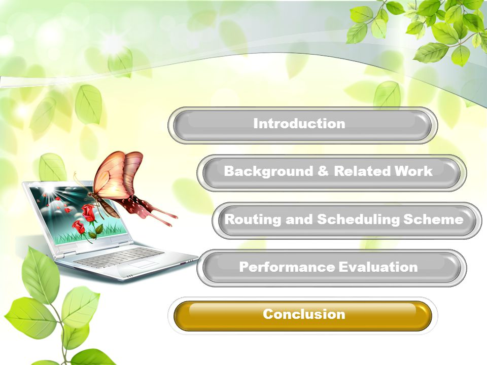 Performance Evaluation Routing and Scheduling Scheme Background & Related Work Introduction Conclusion