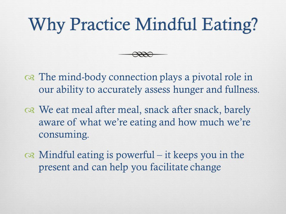 Why Practice Mindful Eating Why Practice Mindful Eating.