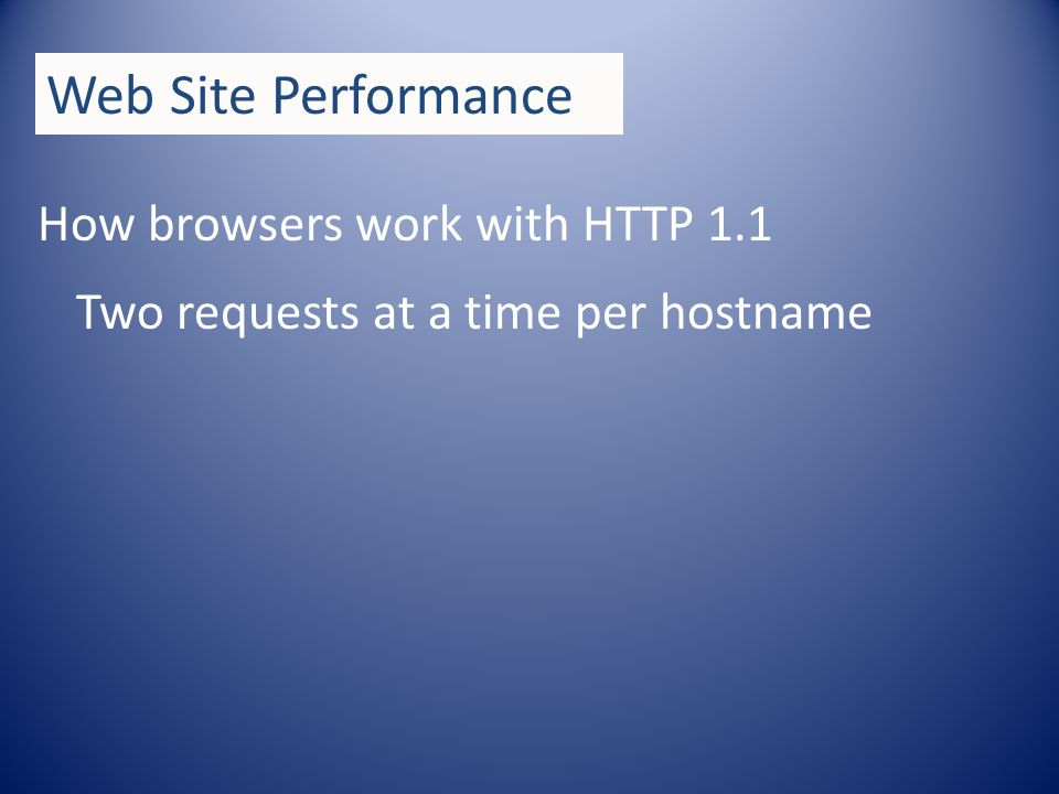 How browsers work with HTTP 1.1 Web Site Performance Two requests at a time per hostname