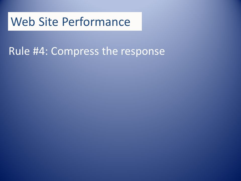 Rule #4: Compress the response Web Site Performance