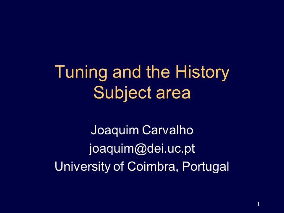 1 Tuning and the History Subject area Joaquim Carvalho joaquim@dei.uc.pt University of Coimbra, Portugal