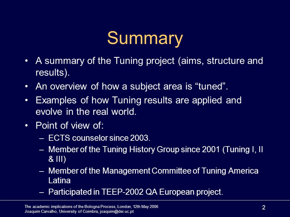 The academic implications of the Bologna Process, London, 12th May 2006 Joaquim Carvalho, University of Coimbra, joaquim@dei.uc.pt 2 Summary A summary of the Tuning project (aims, structure and results).