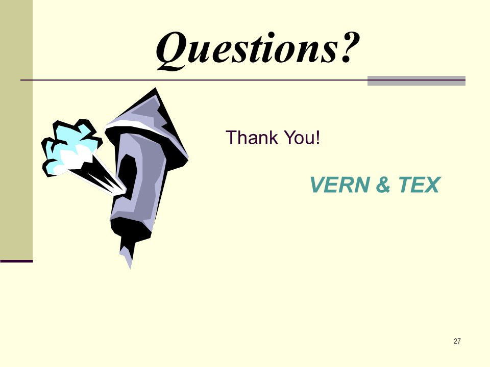 27 Questions Thank You! VERN & TEX