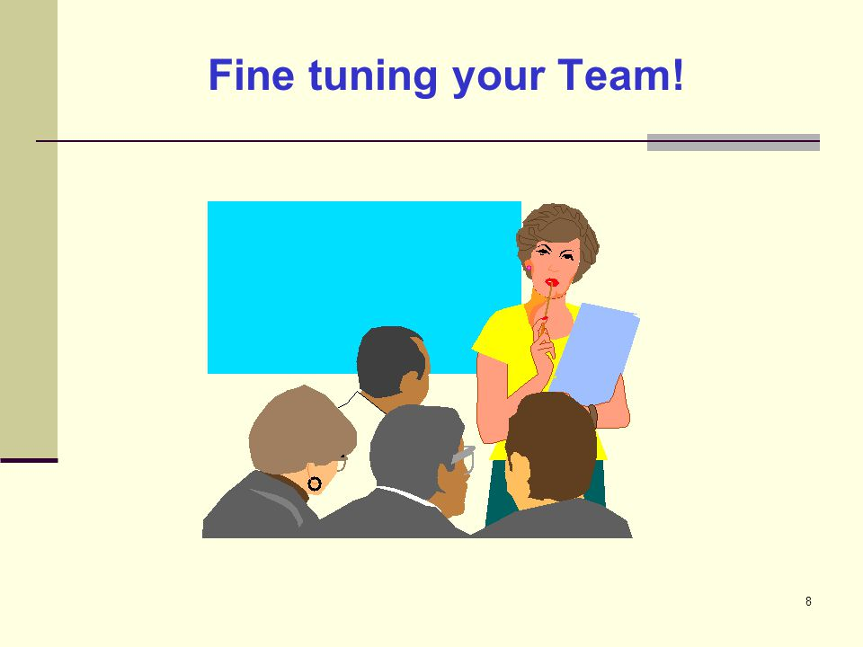 8 Fine tuning your Team!