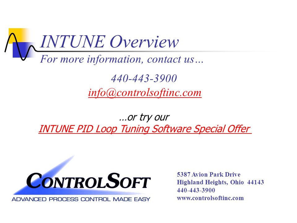 5387 Avion Park Drive Highland Heights, Ohio 44143 440-443-3900 www.controlsoftinc.com INTUNE Overview For more information, contact us… 440-443-3900 info@controlsoftinc.com …or try our INTUNE PID Loop Tuning Software Special Offer