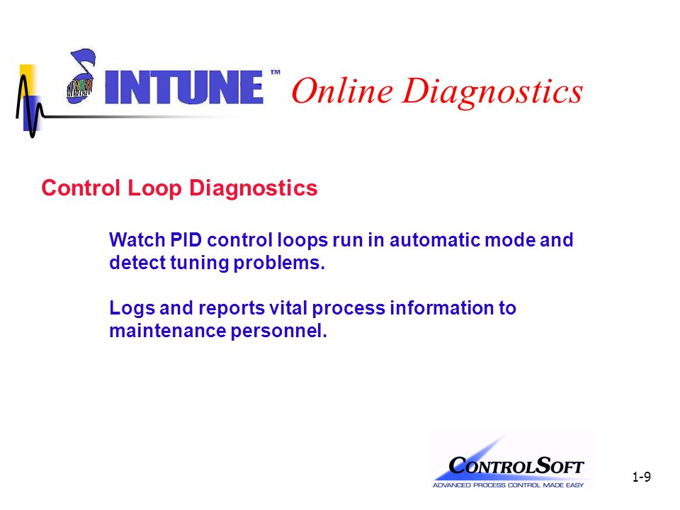 1-9 Online Diagnostics Control Loop Diagnostics Watch PID control loops run in automatic mode and detect tuning problems.