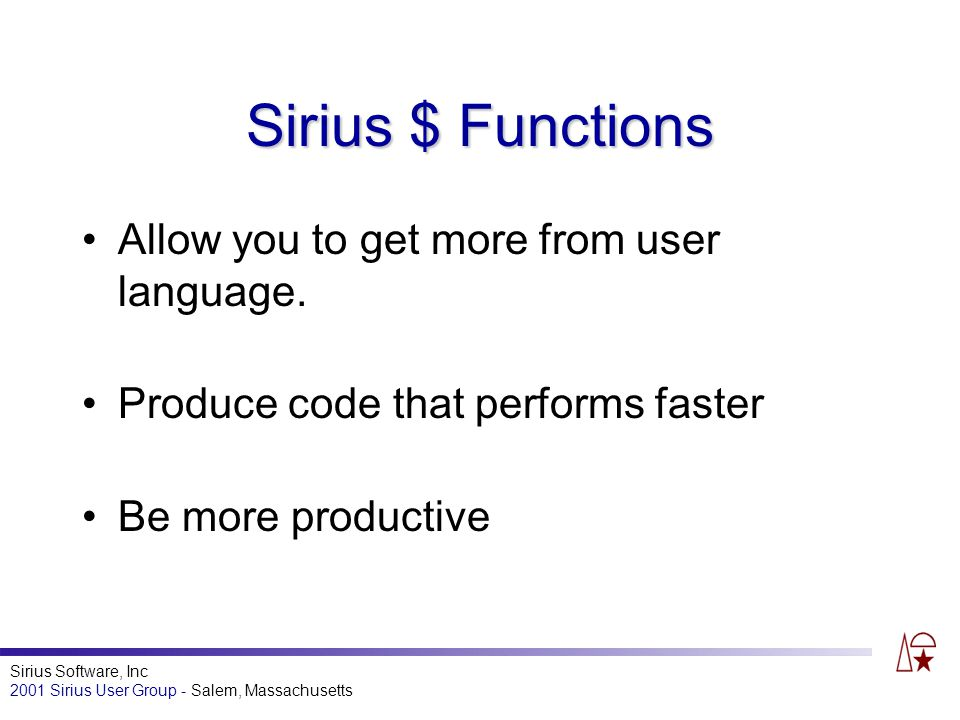 Sirius Software, Inc 2001 Sirius User Group - Salem, Massachusetts Sirius $ Functions Allow you to get more from user language.