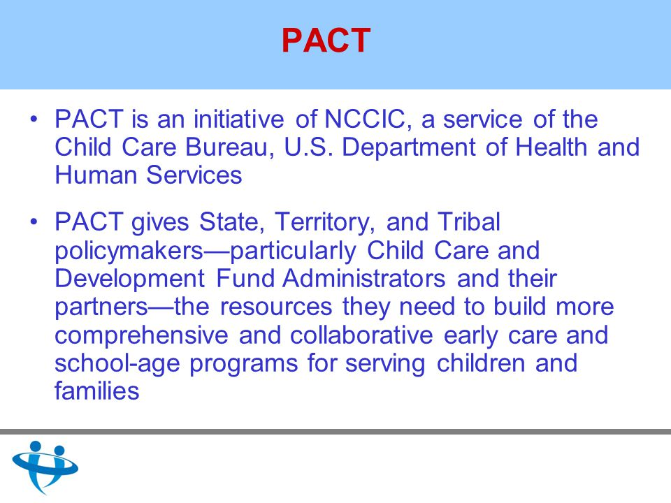 PACT PACT is an initiative of NCCIC, a service of the Child Care Bureau, U.S.