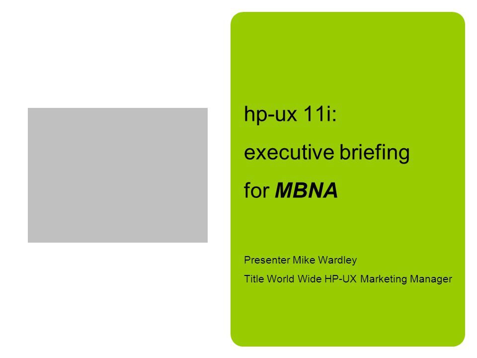 hp-ux 11i: executive briefing for MBNA Presenter Mike Wardley Title World Wide HP-UX Marketing Manager
