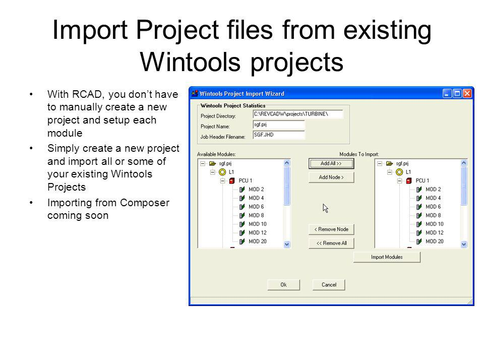 Import Project files from existing Wintools projects With RCAD, you dont have to manually create a new project and setup each module Simply create a new project and import all or some of your existing Wintools Projects Importing from Composer coming soon