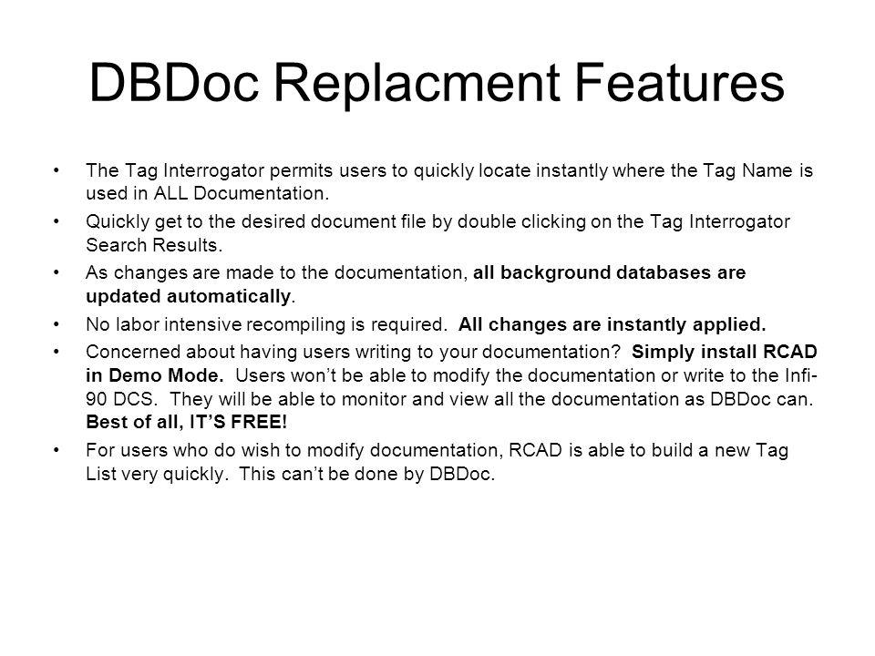DBDoc Replacment Features The Tag Interrogator permits users to quickly locate instantly where the Tag Name is used in ALL Documentation.