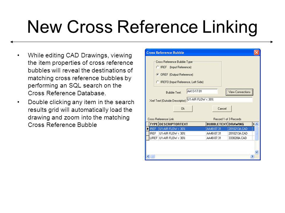 New Cross Reference Linking While editing CAD Drawings, viewing the item properties of cross reference bubbles will reveal the destinations of matching cross reference bubbles by performing an SQL search on the Cross Reference Database.