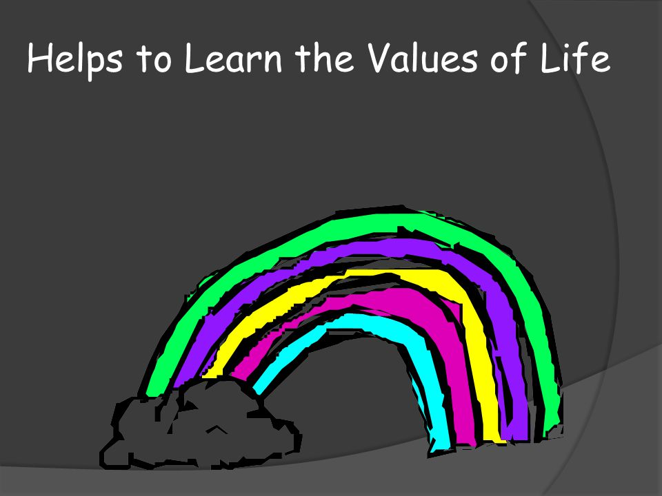 Helps to Learn the Values of Life