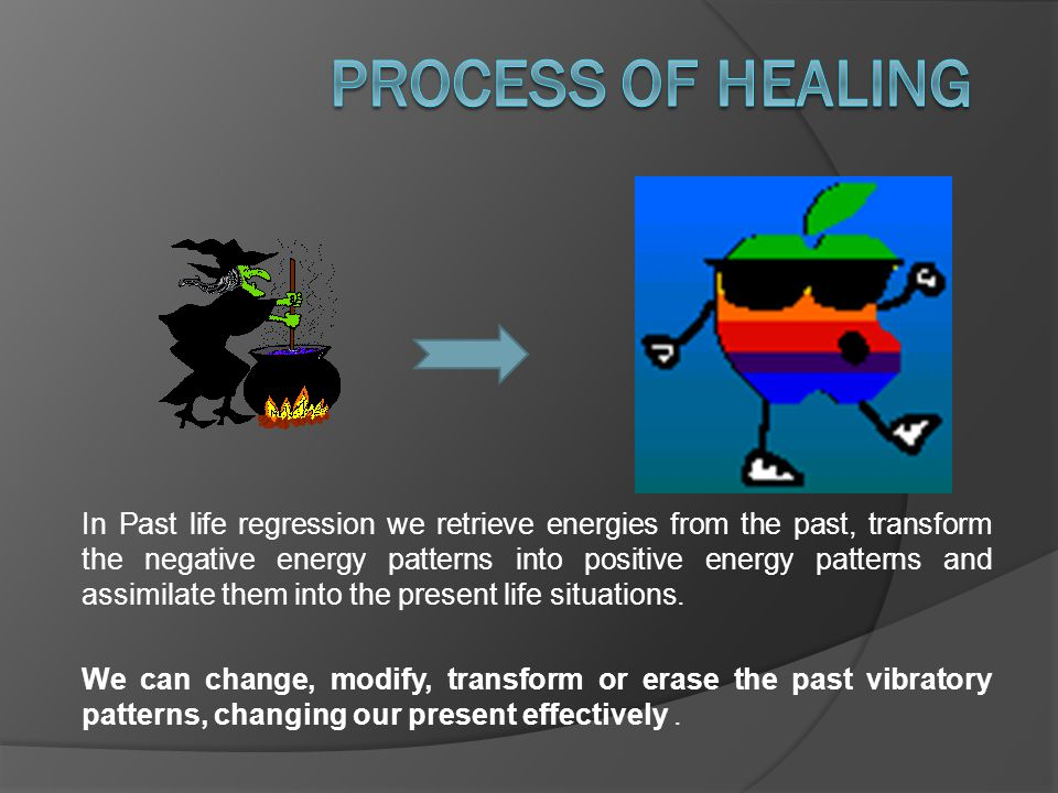 In Past life regression we retrieve energies from the past, transform the negative energy patterns into positive energy patterns and assimilate them into the present life situations.