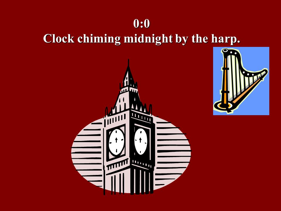 0:0 Clock chiming midnight by the harp.