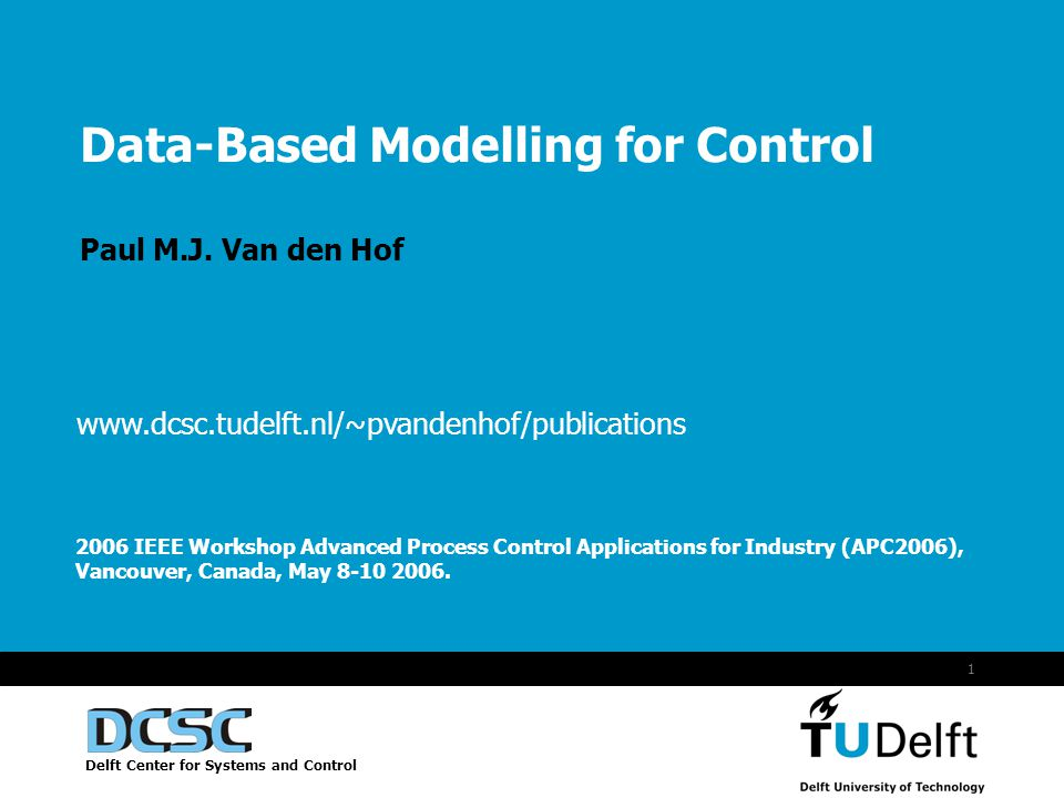 Vermelding onderdeel organisatie Delft Center for Systems and Control 1 Data-Based Modelling for Control Paul M.J.