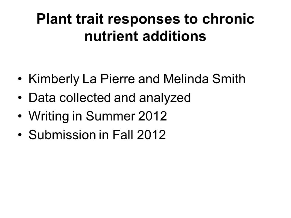 Plant trait responses to chronic nutrient additions Kimberly La Pierre and Melinda Smith Data collected and analyzed Writing in Summer 2012 Submission in Fall 2012