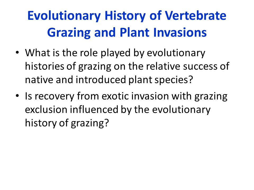 Evolutionary History of Vertebrate Grazing and Plant Invasions What is the role played by evolutionary histories of grazing on the relative success of native and introduced plant species.