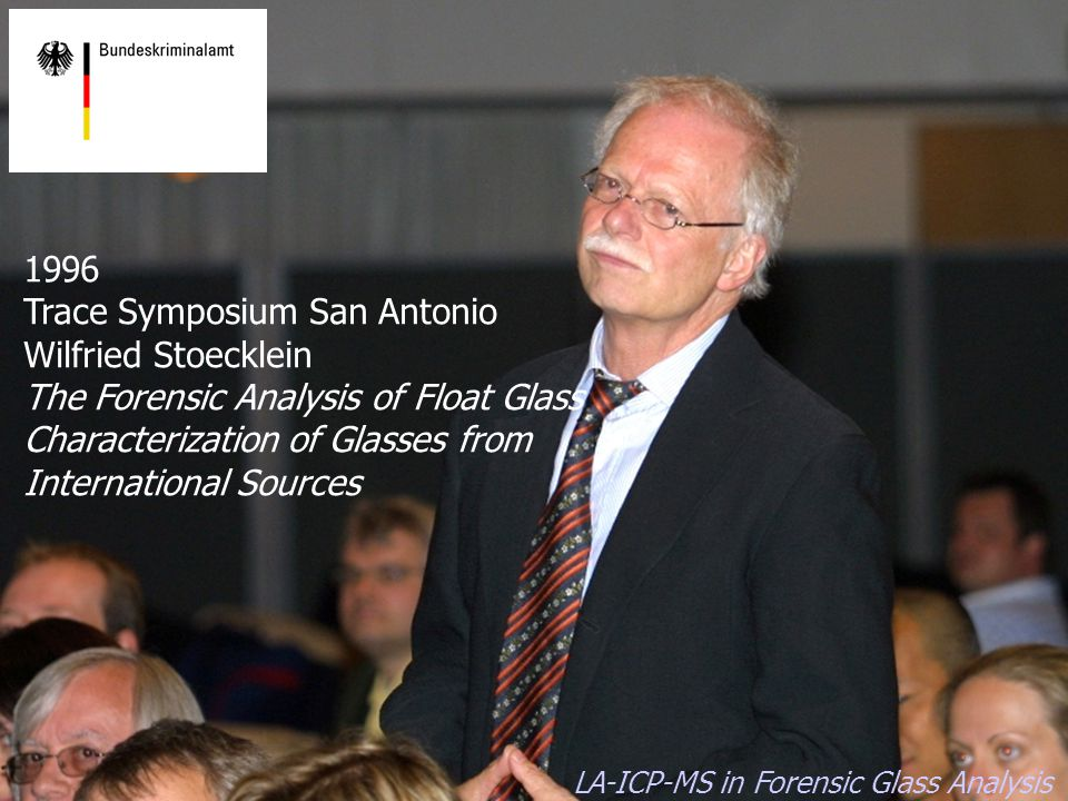 LA-ICP-MS in Forensic Glass Analysis 1996 Trace Symposium San Antonio Wilfried Stoecklein The Forensic Analysis of Float Glass Characterization of Glasses from International Sources