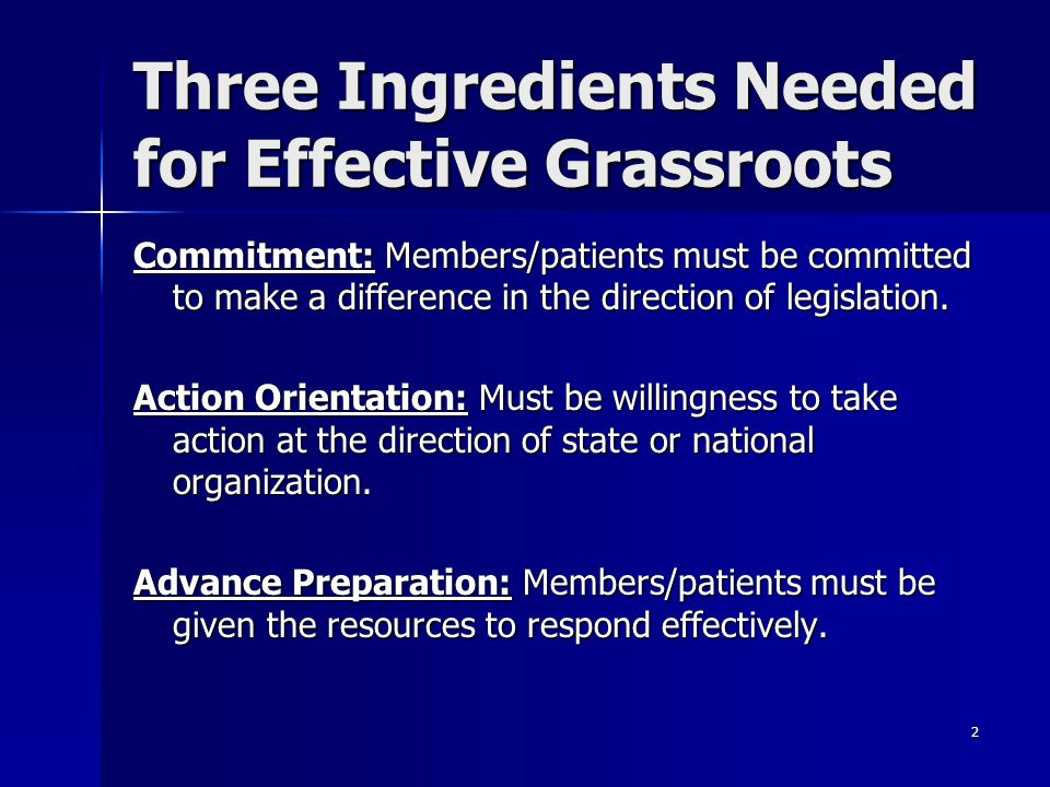 2 Three Ingredients Needed for Effective Grassroots Commitment: Members/patients must be committed to make a difference in the direction of legislation.