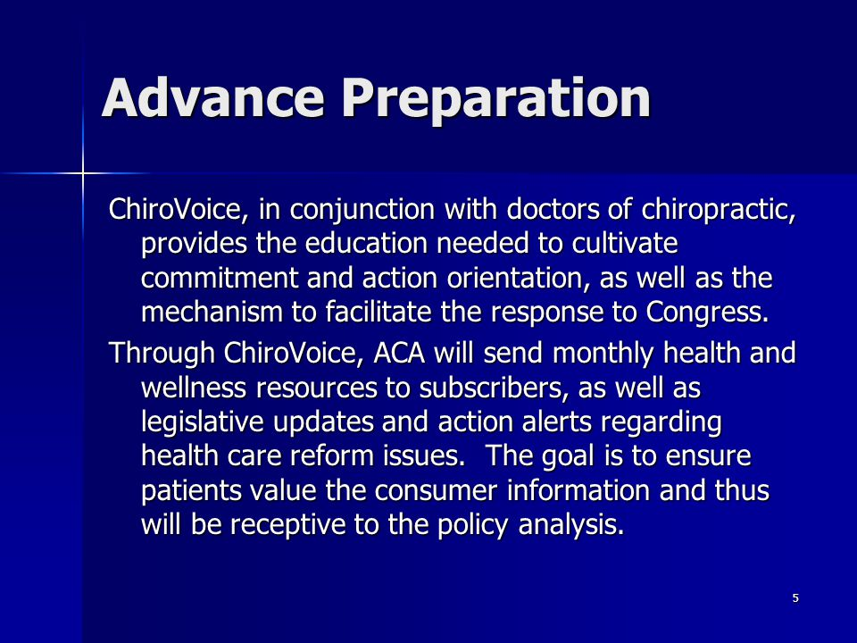 5 ChiroVoice, in conjunction with doctors of chiropractic, provides the education needed to cultivate commitment and action orientation, as well as the mechanism to facilitate the response to Congress.