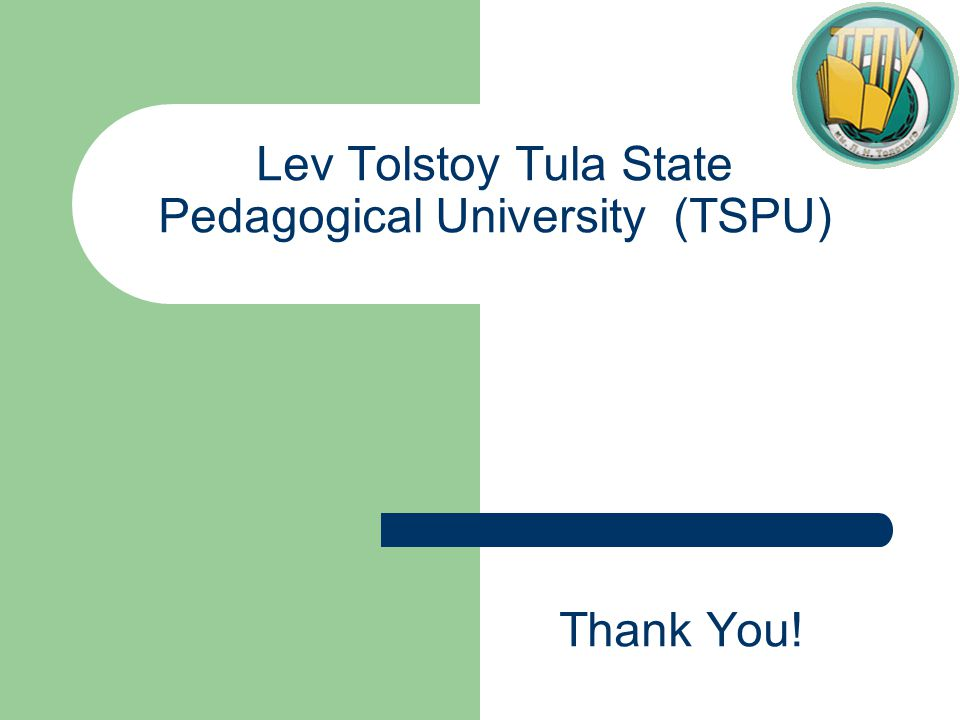 Lev Tolstoy Tula State Pedagogical University (TSPU) Thank You!