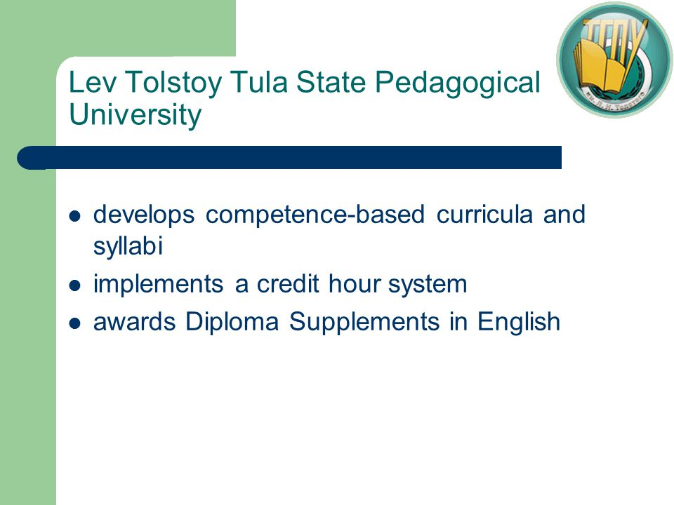 Lev Tolstoy Tula State Pedagogical University develops competence-based curricula and syllabi implements a credit hour system awards Diploma Supplements in English