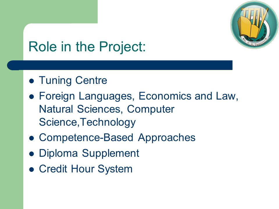 Role in the Project: Tuning Centre Foreign Languages, Economics and Law, Natural Sciences, Computer Science,Technology Competence-Based Approaches Diploma Supplement Credit Hour System