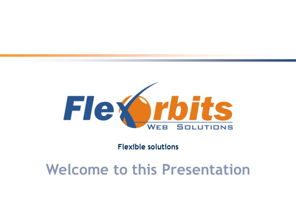 Welcome to this Presentation Flexible solutions Flexible solutions