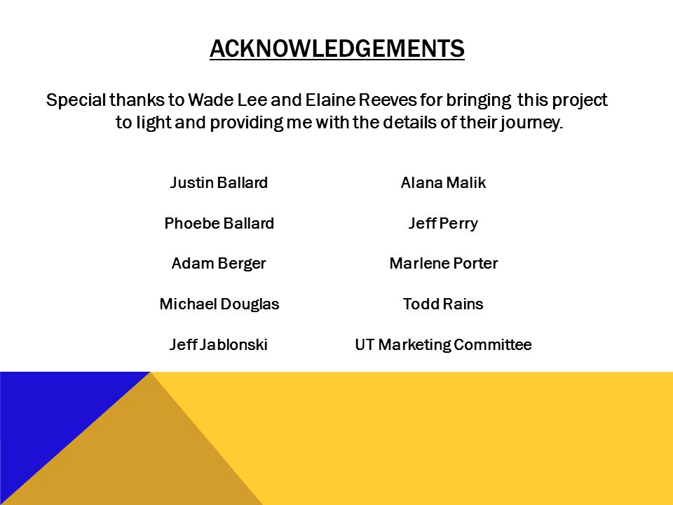 ACKNOWLEDGEMENTS Special thanks to Wade Lee and Elaine Reeves for bringing this project to light and providing me with the details of their journey.