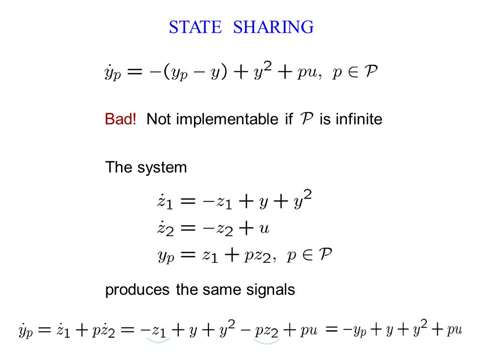 STATE SHARING Bad! Not implementable if is infinite The system produces the same signals