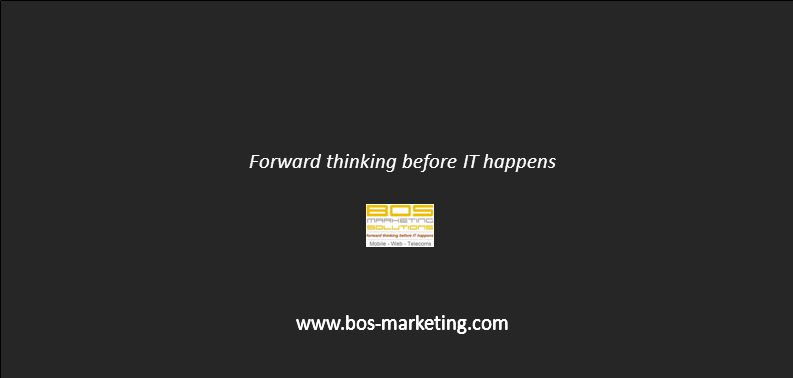 Forward thinking before IT happens www.bos-marketing.com www.bos-marketing.com